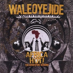 Waleoyejide - Africa Hot! The Afrofuture Sessions